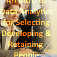Using Data Analytics for Selecting, Developing and Retaining the Best People
