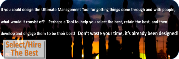 What if you could design the ultimate management tool - Would it help select / hire the best?
